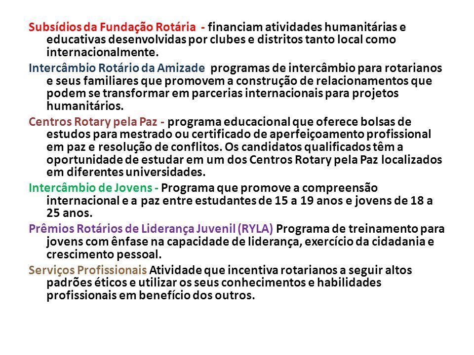Subsídios da Fundação Rotária - financiam atividades humanitárias e educativas desenvolvidas por clubes e distritos tanto local como internacionalmente.