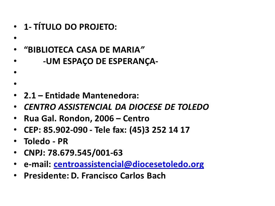 1- TÍTULO DO PROJETO: BIBLIOTECA CASA DE MARIA -UM ESPAÇO DE ESPERANÇA- 2.1 – Entidade Mantenedora: