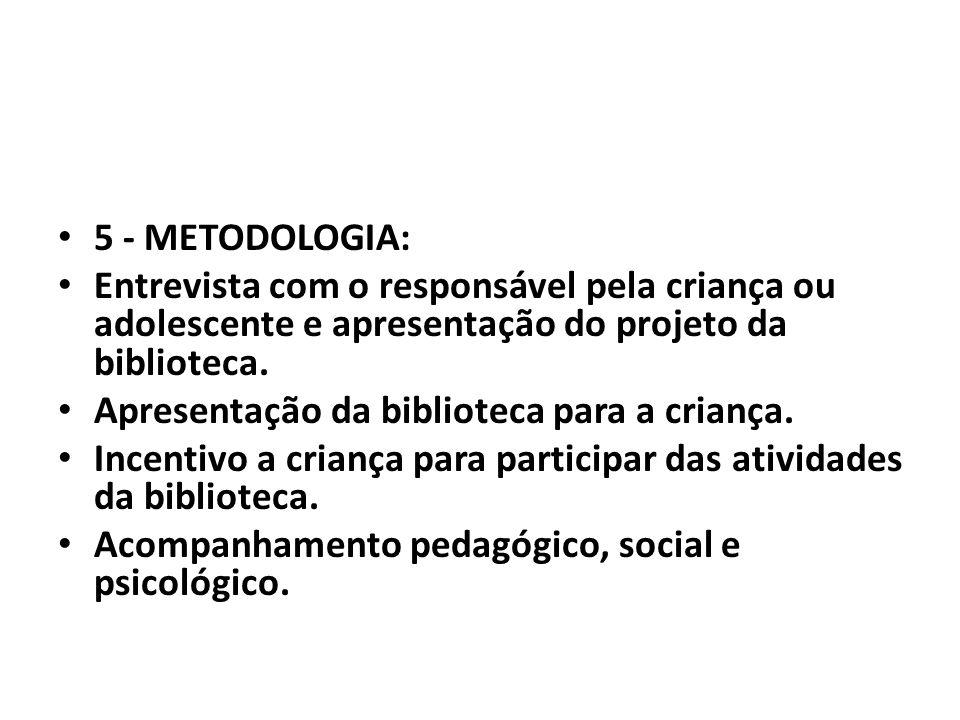 5 - METODOLOGIA: Entrevista com o responsável pela criança ou adolescente e apresentação do projeto da biblioteca.