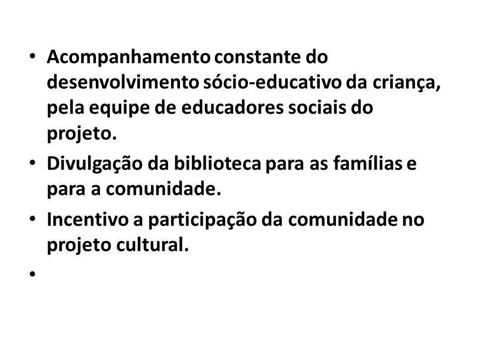 Acompanhamento constante do desenvolvimento sócio-educativo da criança, pela equipe de educadores sociais do projeto.