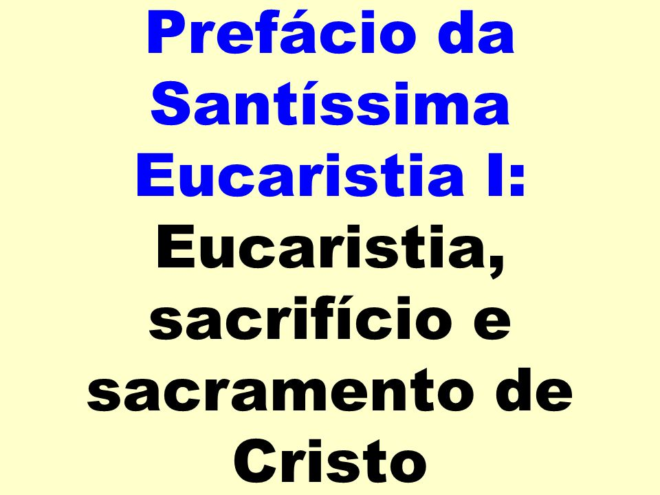 Prefácio da Santíssima Eucaristia I: Eucaristia, sacrifício e sacramento de Cristo