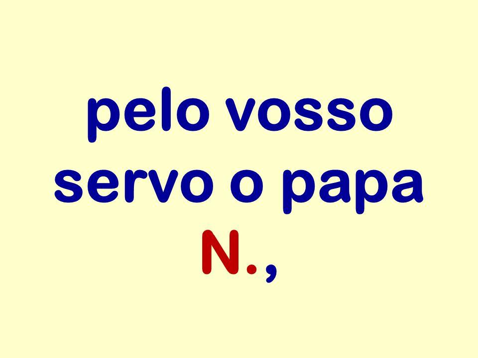 pelo vosso servo o papa N.,