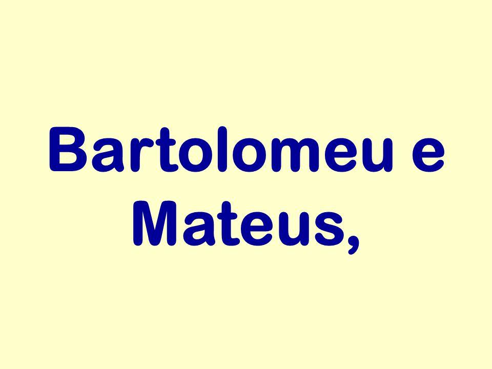 Bartolomeu e Mateus,