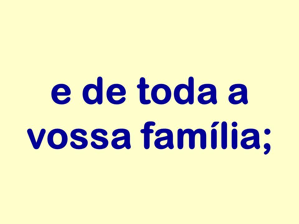 e de toda a vossa família;