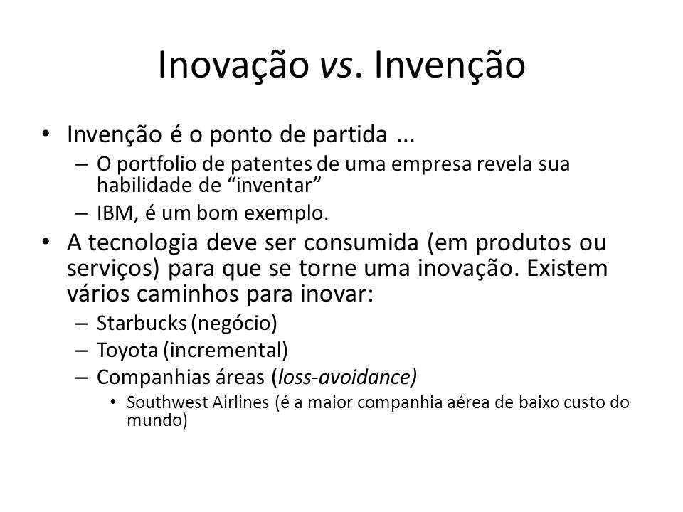 Inovação vs. Invenção Invenção é o ponto de partida ...