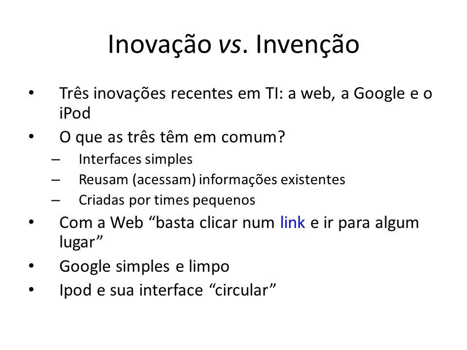 Inovação vs. Invenção Três inovações recentes em TI: a web, a Google e o iPod. O que as três têm em comum