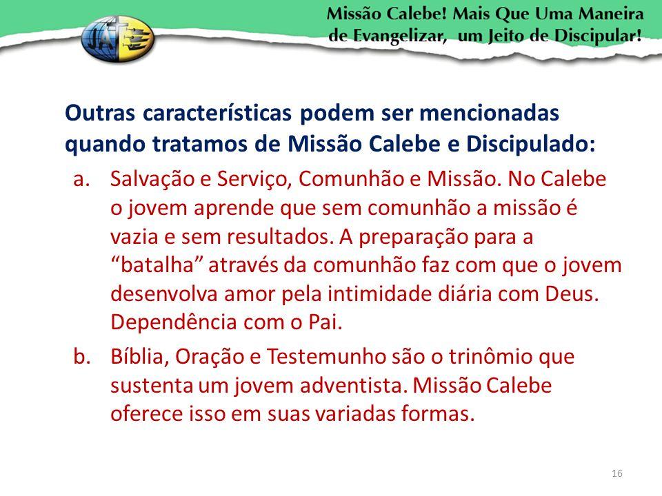 Outras características podem ser mencionadas quando tratamos de Missão Calebe e Discipulado: