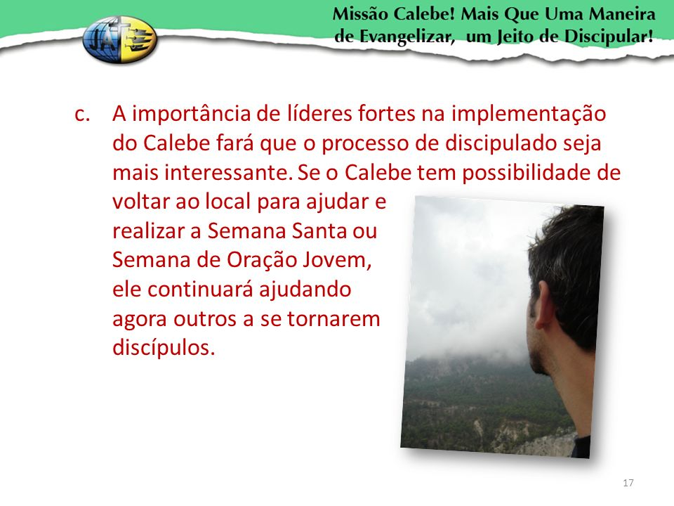 A importância de líderes fortes na implementação do Calebe fará que o processo de discipulado seja mais interessante.