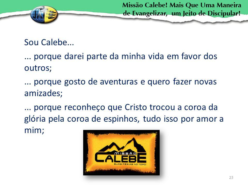 Sou Calebe. porque darei parte da minha vida em favor dos outros;