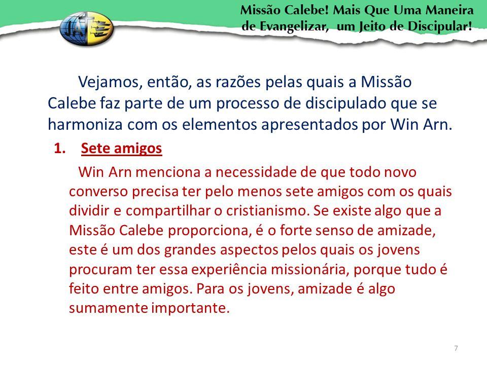 Vejamos, então, as razões pelas quais a Missão Calebe faz parte de um processo de discipulado que se harmoniza com os elementos apresentados por Win Arn.