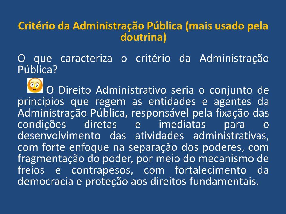 Critério da Administração Pública (mais usado pela doutrina) O que caracteriza o critério da Administração Pública.