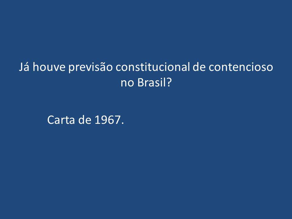 Já houve previsão constitucional de contencioso no Brasil