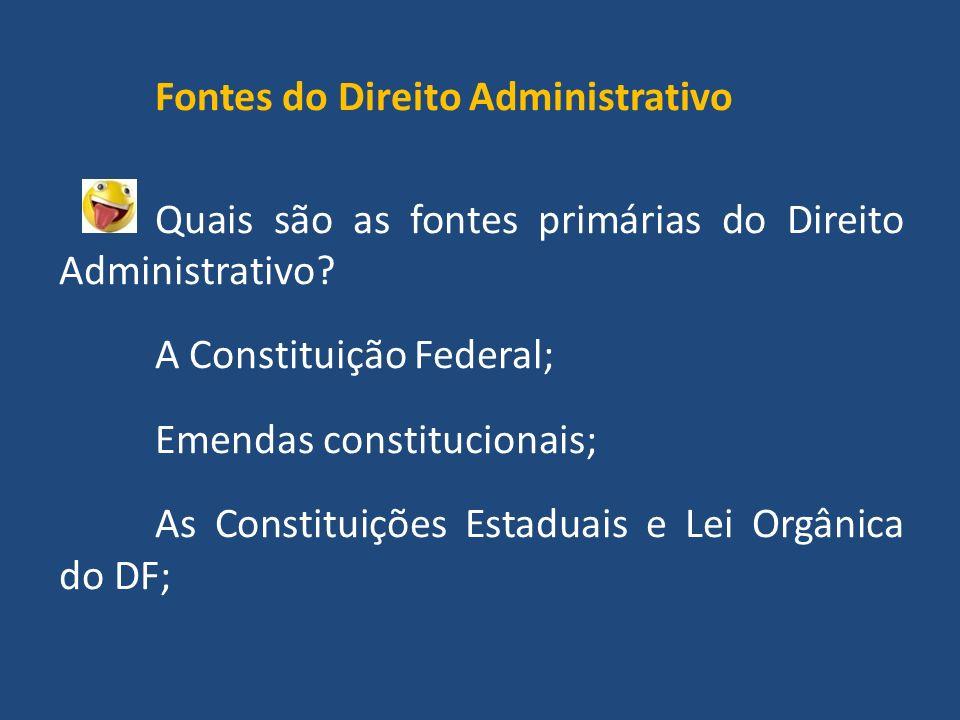 Fontes do Direito Administrativo Quais são as fontes primárias do Direito Administrativo.
