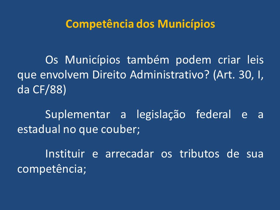 Competência dos Municípios Os Municípios também podem criar leis que envolvem Direito Administrativo.