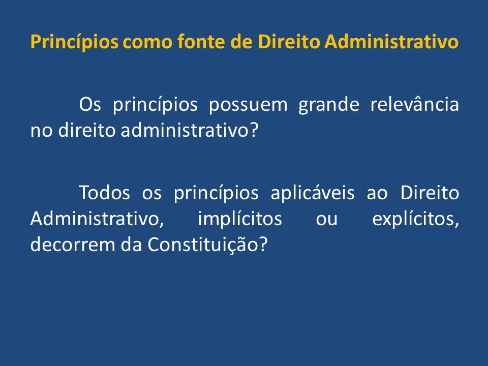 Princípios como fonte de Direito Administrativo Os princípios possuem grande relevância no direito administrativo.