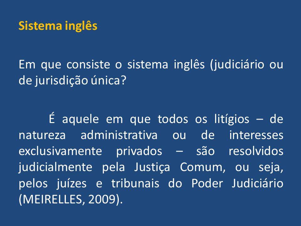 Sistema inglês Em que consiste o sistema inglês (judiciário ou de jurisdição única.