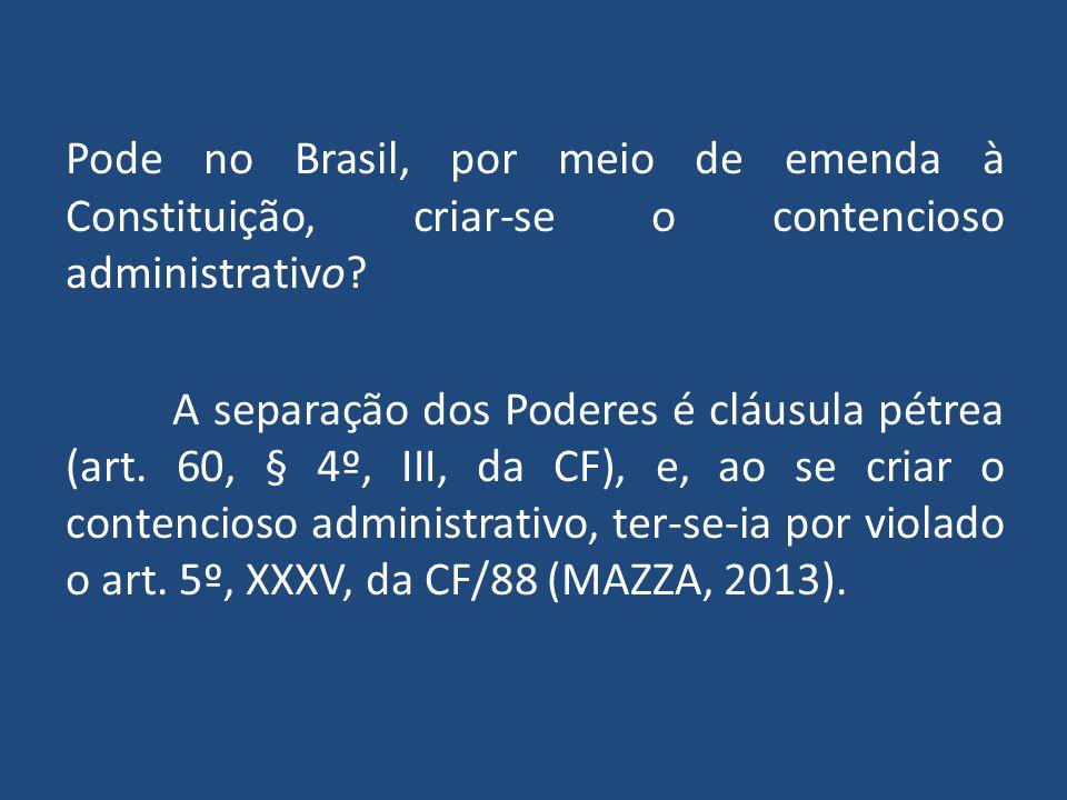 Pode no Brasil, por meio de emenda à Constituição, criar-se o contencioso administrativo.