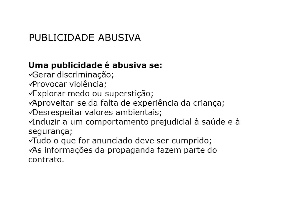 PUBLICIDADE ABUSIVA Uma publicidade é abusiva se: Gerar discriminação;