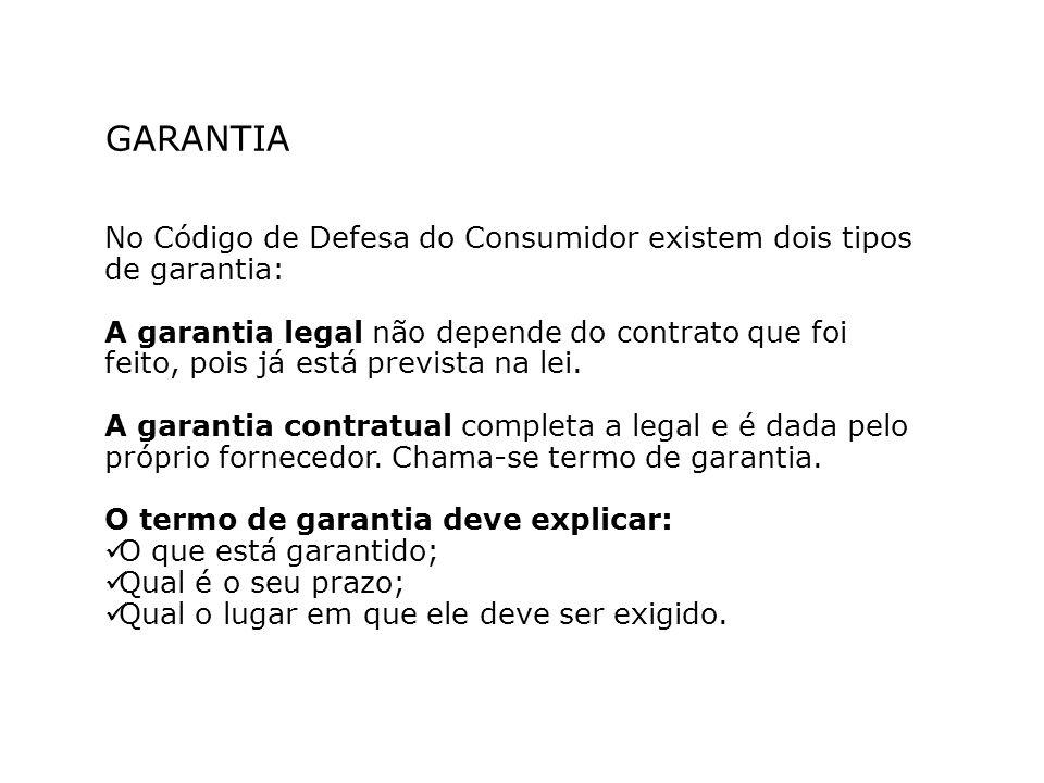 GARANTIA No Código de Defesa do Consumidor existem dois tipos de garantia: