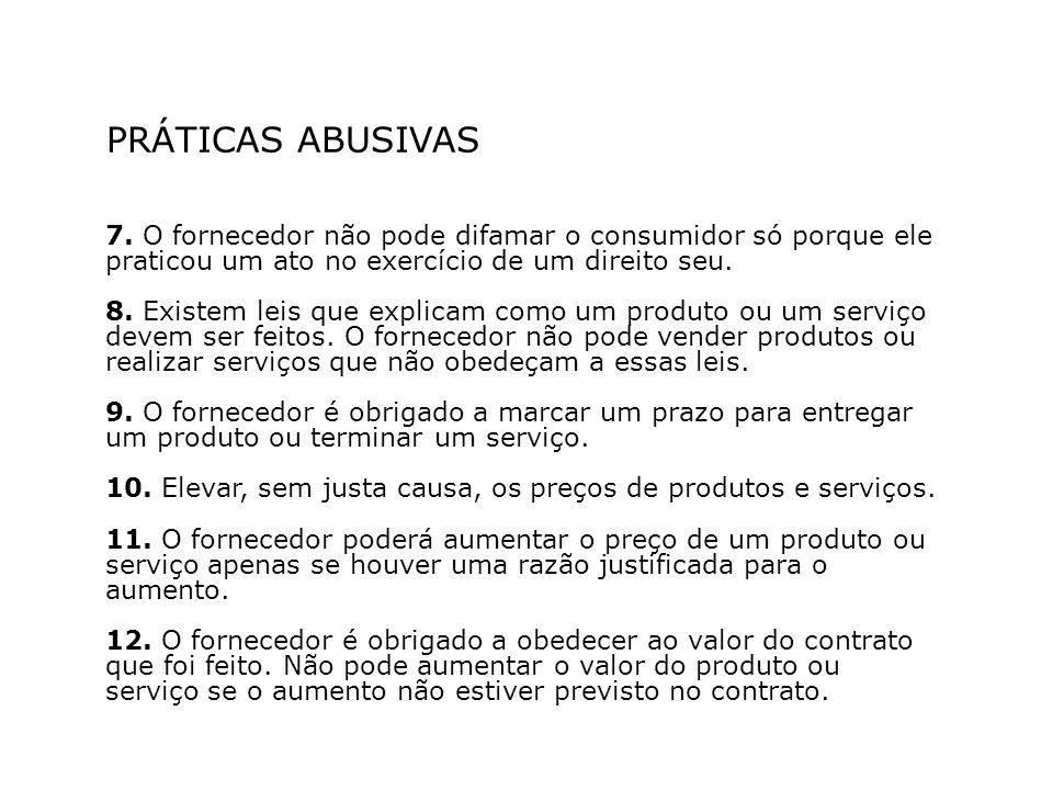 PRÁTICAS ABUSIVAS 7. O fornecedor não pode difamar o consumidor só porque ele praticou um ato no exercício de um direito seu.