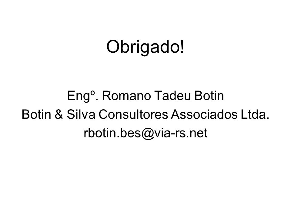 Obrigado! Engº. Romano Tadeu Botin