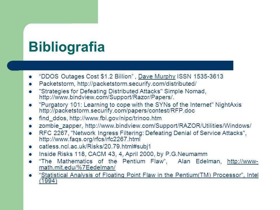 Bibliografia DDOS Outages Cost $1.2 Billion , Dave Murphy ISSN 1535-3613. Packetstorm, http://packetstorm.securify.com/distributed/