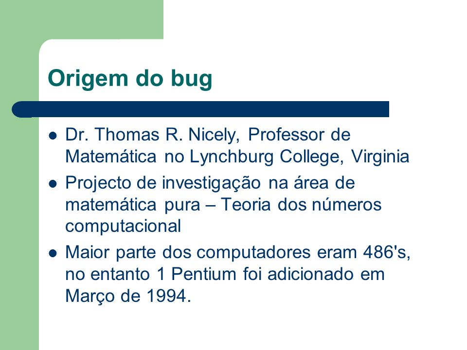 Origem do bug Dr. Thomas R. Nicely, Professor de Matemática no Lynchburg College, Virginia.