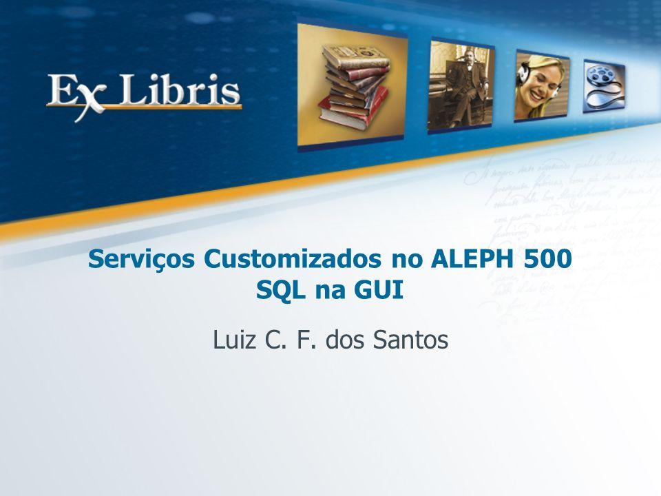 Serviços Customizados no ALEPH 500 SQL na GUI
