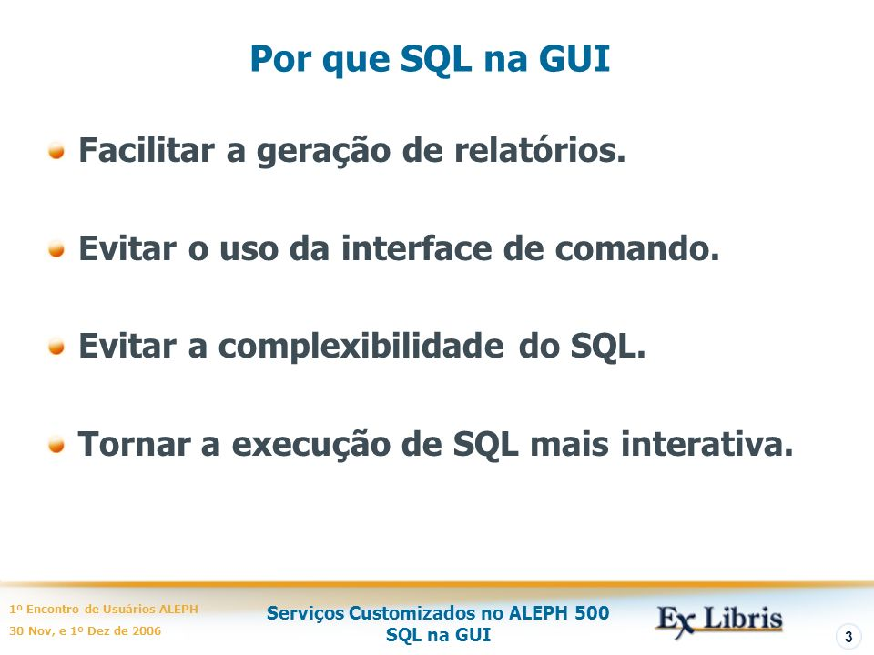 Por que SQL na GUI Facilitar a geração de relatórios.