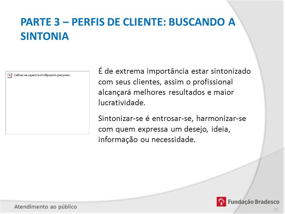 PARTE 3 – PERFIS DE CLIENTE: BUSCANDO A SINTONIA