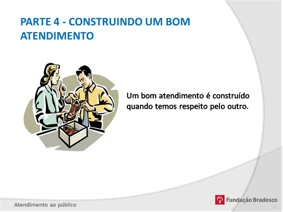 PARTE 4 - CONSTRUINDO UM BOM ATENDIMENTO