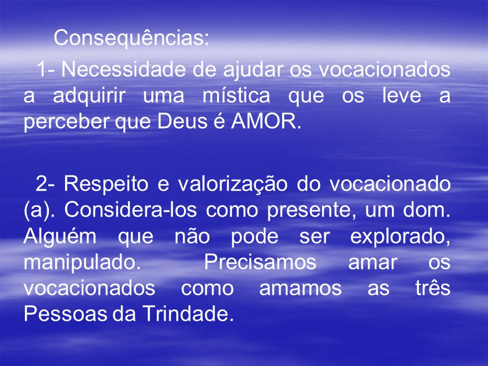 Consequências: 1- Necessidade de ajudar os vocacionados a adquirir uma mística que os leve a perceber que Deus é AMOR.