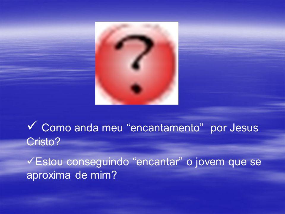 Como anda meu encantamento por Jesus Cristo