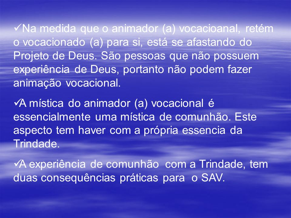 Na medida que o animador (a) vocacioanal, retém o vocacionado (a) para si, está se afastando do Projeto de Deus. São pessoas que não possuem experiência de Deus, portanto não podem fazer animação vocacional.