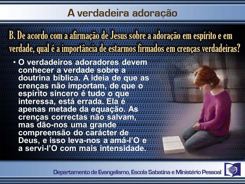 O verdadeiros adoradores devem conhecer a verdade sobre a doutrina bíblica.