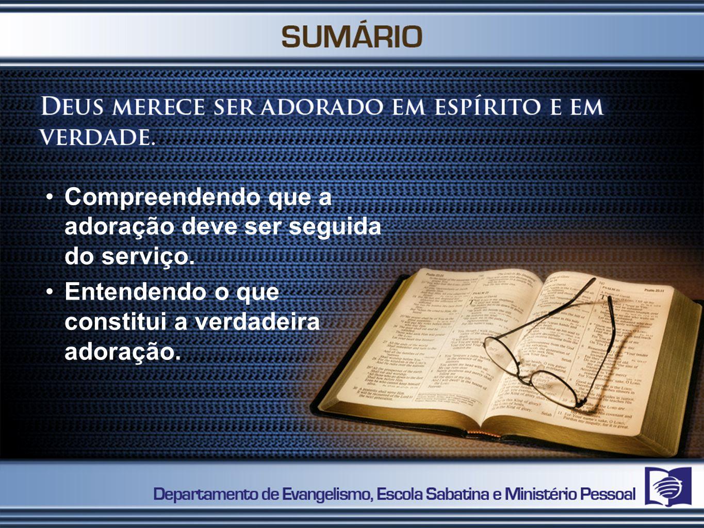 Compreendendo que a adoração deve ser seguida do serviço.