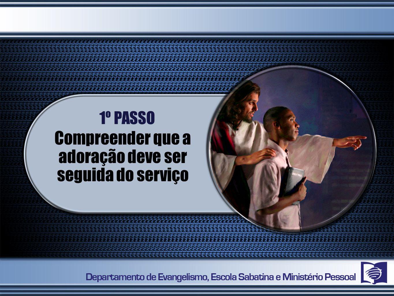 Compreender que a adoração deve ser seguida do serviço