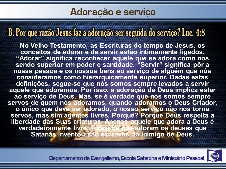 No Velho Testamento, as Escrituras do tempo de Jesus, os conceitos de adorar e de servir estão intimamente ligados.