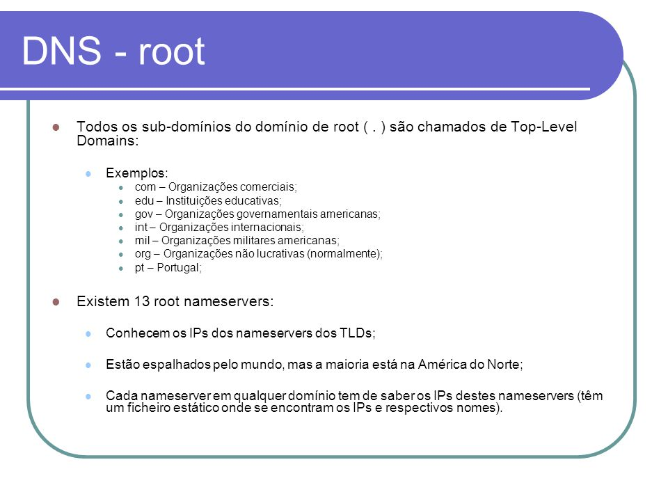DNS - root Todos os sub-domínios do domínio de root ( . ) são chamados de Top-Level Domains: Exemplos: