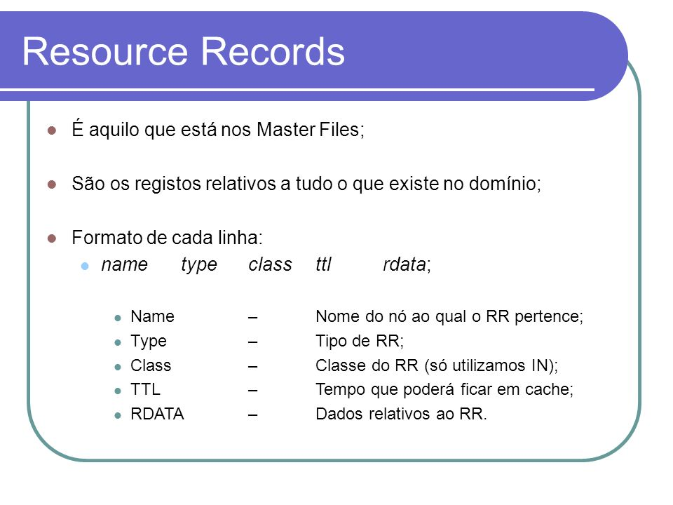 Resource Records É aquilo que está nos Master Files;