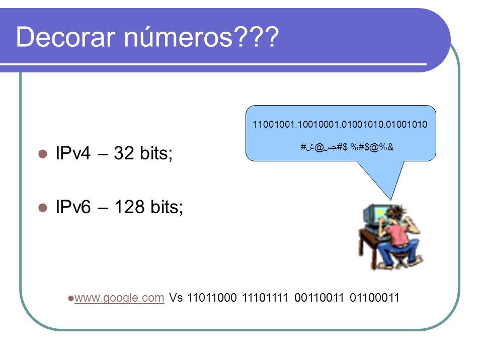 Decorar números IPv4 – 32 bits; IPv6 – 128 bits;