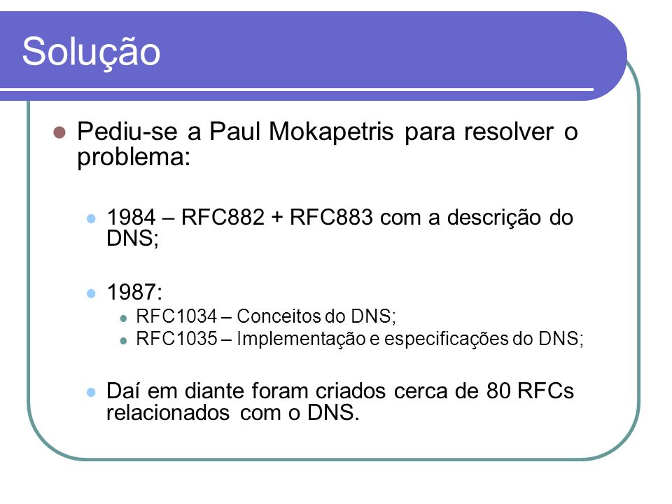 Solução Pediu-se a Paul Mokapetris para resolver o problema: