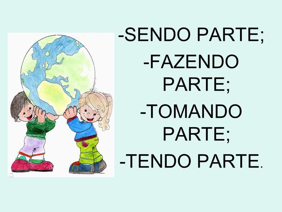 -SENDO PARTE; -FAZENDO PARTE; -TOMANDO PARTE; -TENDO PARTE.