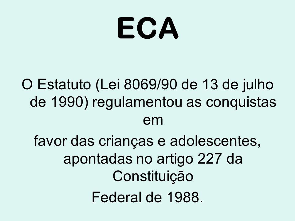 ECA O Estatuto (Lei 8069/90 de 13 de julho de 1990) regulamentou as conquistas em.