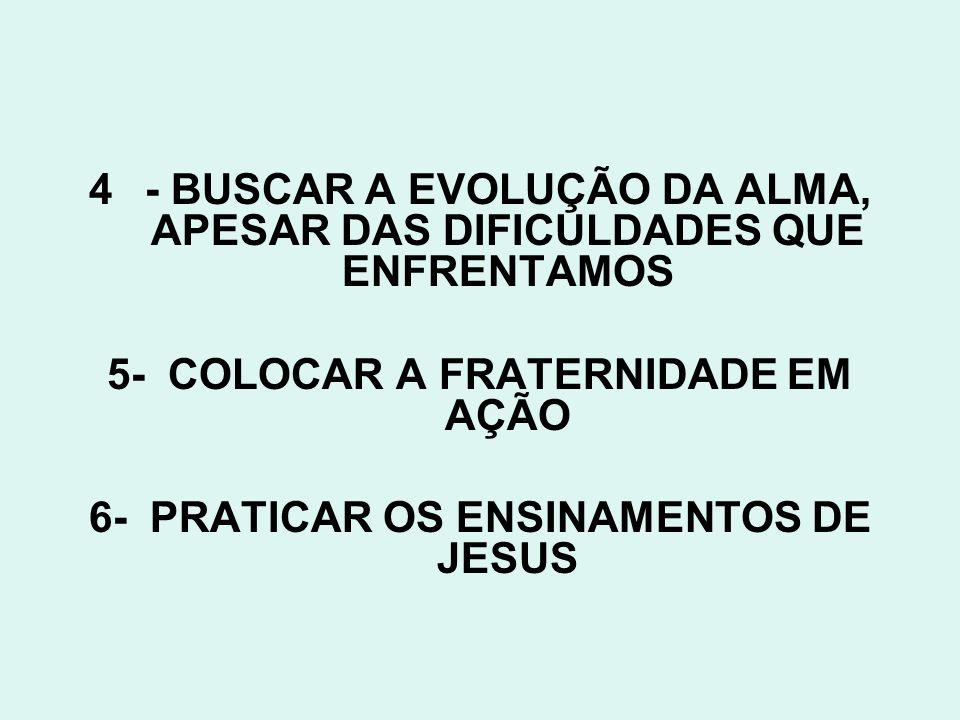 - BUSCAR A EVOLUÇÃO DA ALMA, APESAR DAS DIFICULDADES QUE ENFRENTAMOS