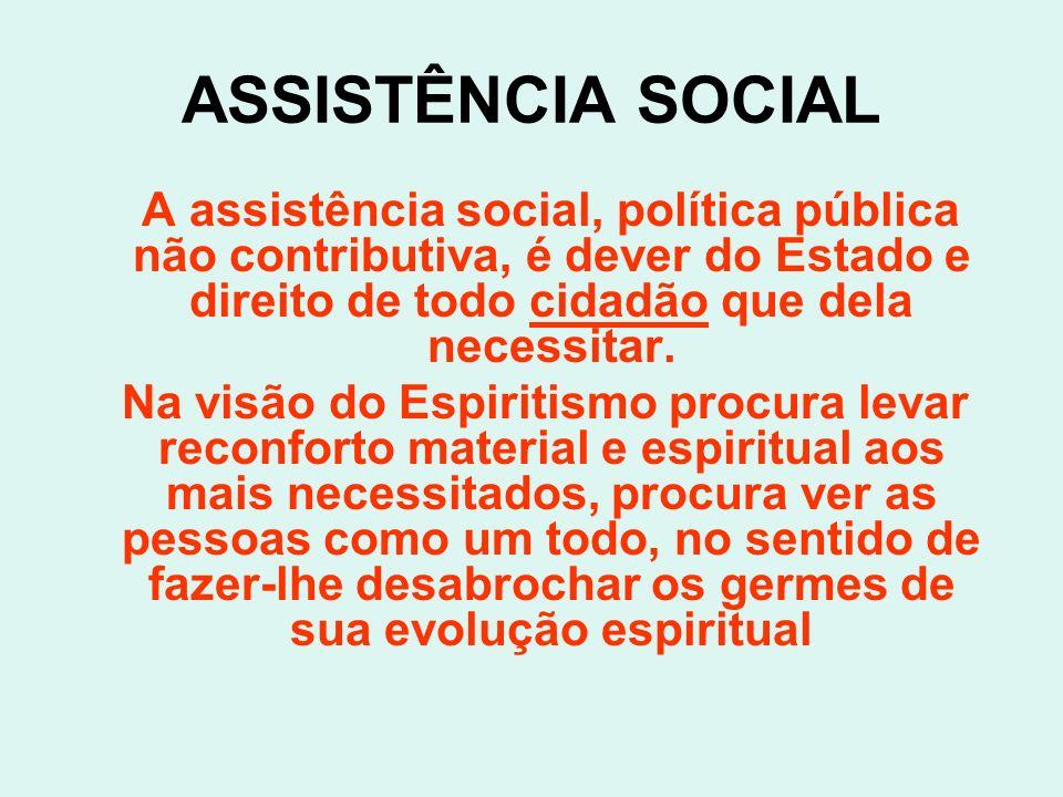 ASSISTÊNCIA SOCIAL A assistência social, política pública não contributiva, é dever do Estado e direito de todo cidadão que dela necessitar.