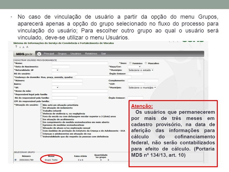 No caso de vinculação de usuário a partir da opção do menu Grupos, aparecerá apenas a opção do grupo selecionado no fluxo do processo para vinculação do usuário; Para escolher outro grupo ao qual o usuário será vinculado, deve-se utilizar o menu Usuários.