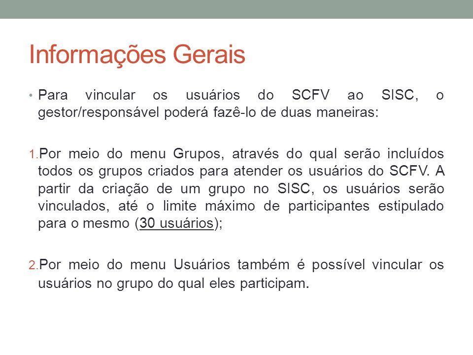 Informações Gerais Para vincular os usuários do SCFV ao SISC, o gestor/responsável poderá fazê-lo de duas maneiras: