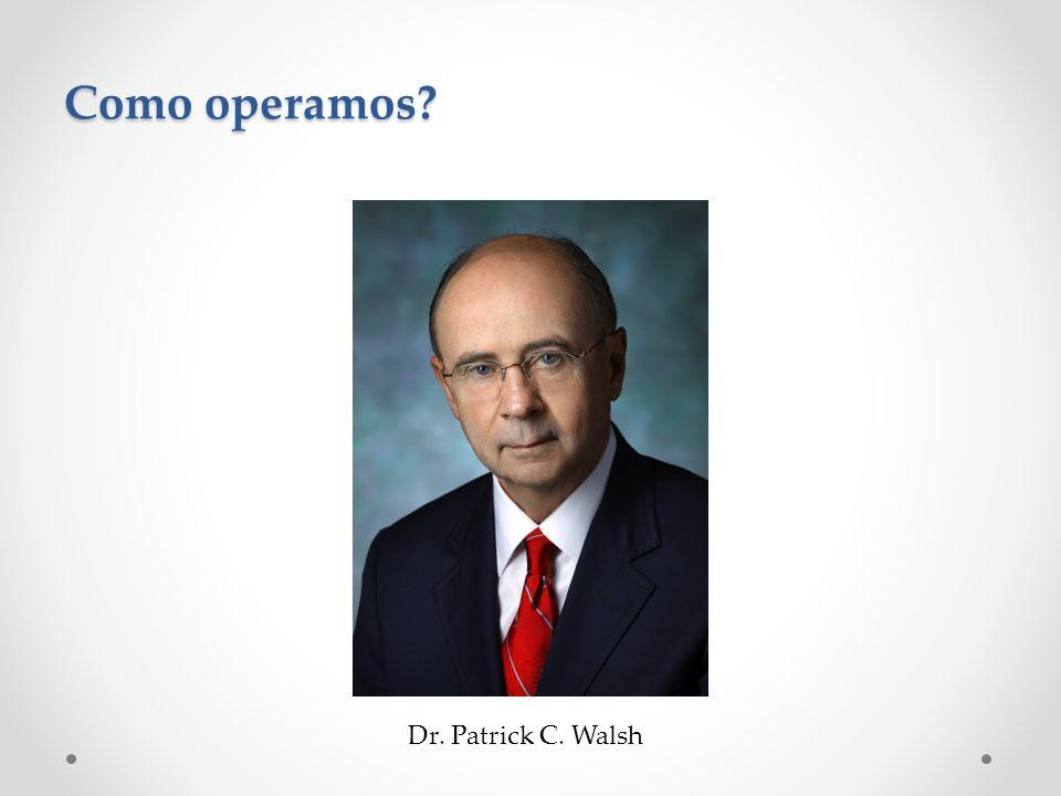 Como operamos Dr. Patrick C. Walsh