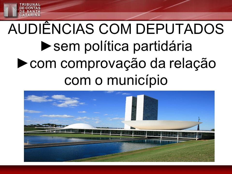 AUDIÊNCIAS COM DEPUTADOS ►sem política partidária ►com comprovação da relação com o município